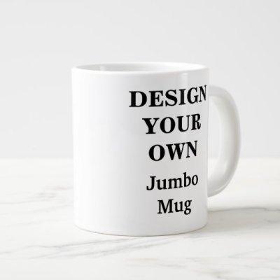 Design Your Own Jumbo Mug - Fully Customizable | Zazzle.com