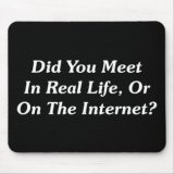 Did You Meet In Real Life Or On The Internet? Mousepad