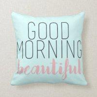 Good Morning Beautiful Pillows - Decorative & Throw ...