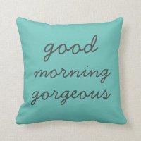 Good Morning Gorgeous Pillow | Zazzle
