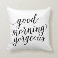 Good Morning Gorgeous | Throw Pillow | Zazzle