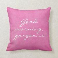 Good Morning Gorgeous Throw Pillows | Zazzle