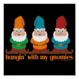 Hangin' With My Gnomies Posters