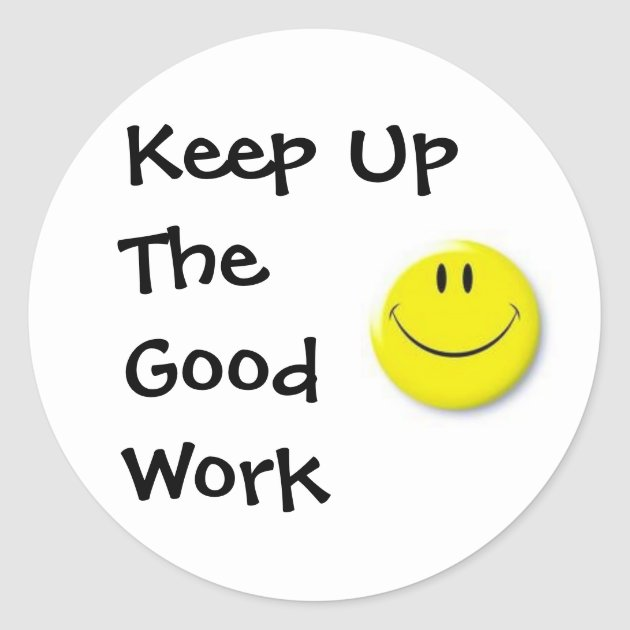 Images Keep Up The Good Work Classic Round Sticker