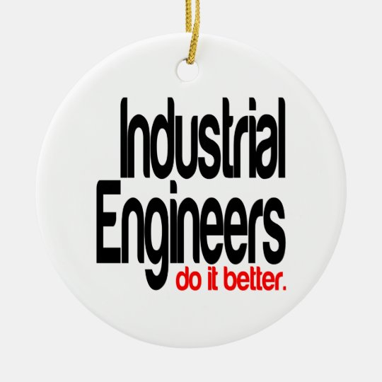 Industrial Engineers Do It Better Ceramic Ornament Zazzle