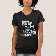 Keep Calm and Love Bunnies - all colors Shirt