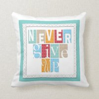 Never Give Up:Inspiring Words Pillow | Zazzle