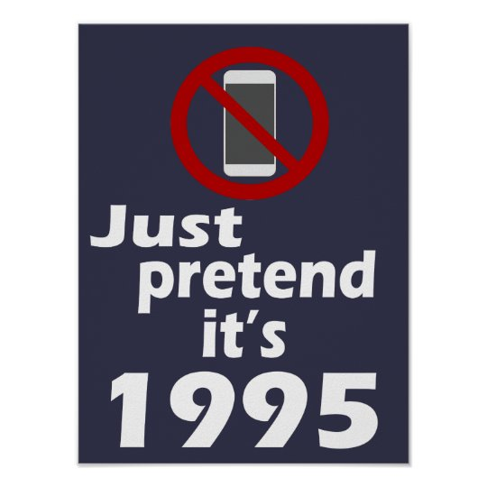 No Cell Phone Pretend It\u0027s 1995 Classroom Poster Zazzle