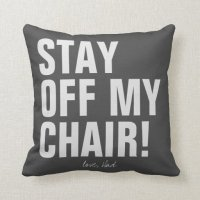 Stay Off My Chair Love Dad Funny Pillow | Zazzle