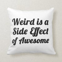 weird is a side effect of awesome pillow | Zazzle