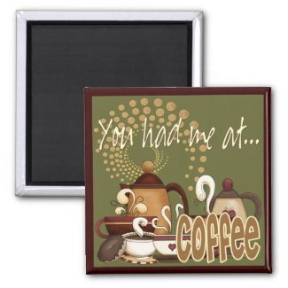 You Had Me At Coffee Magnets