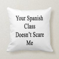 Your Spanish Class Doesn't Scare Me Pillows