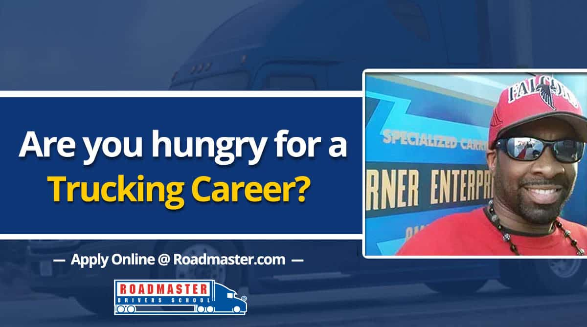 Career Trucking Are You Hungry For A Trucking Career Roadmaster Drivers School