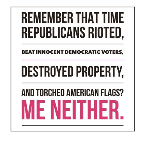 REMEMBER WHEN GOP RIOTED. ME NEITHER