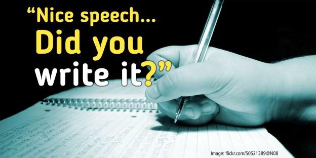 """Nice speech. Did you write it?"""