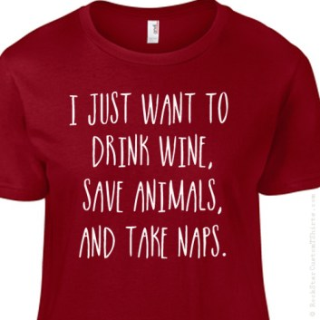 L-100002  I Just Want to Drink Wine, Save Animals and Take Naps – Animal Rescue T-Shirt