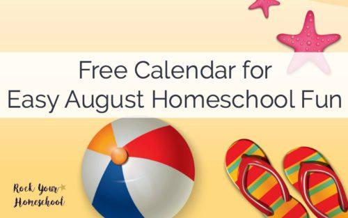 Free Calendar for Easy August Homeschool Fun - Rock Your Homeschool