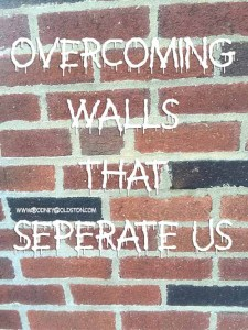 Overcoming Walls That Separate Us