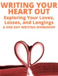 Writing Your Heart Out, A One Day Writing Workshop