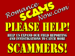 Romance Scams Now Kickstarter Campaign - Please Help! Help Us Expand Our Field Reporting & Investigations To Catch More Scammers!