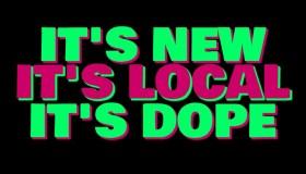 It's New, It's Local, It's Dope