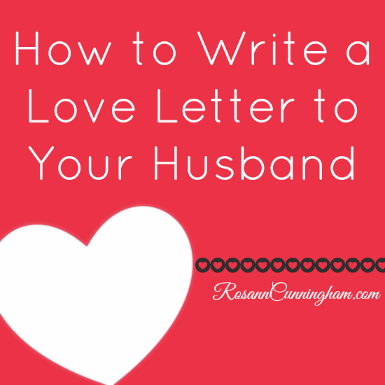 How to Write a Love Letter to Your Husband - Rosann Cunningham
