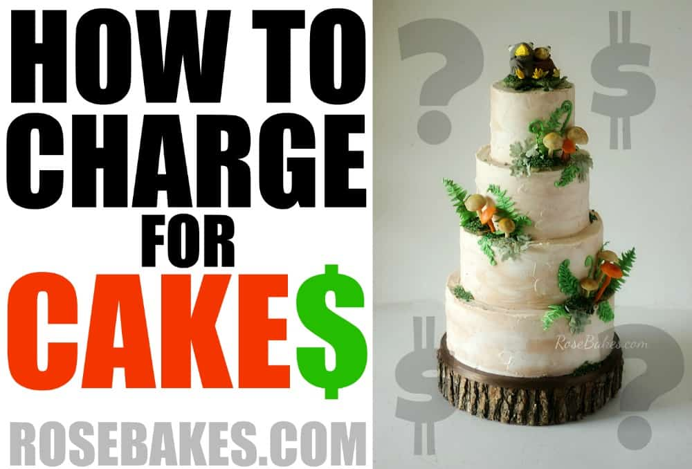 How to Charge for Cakes - Rose Bakes