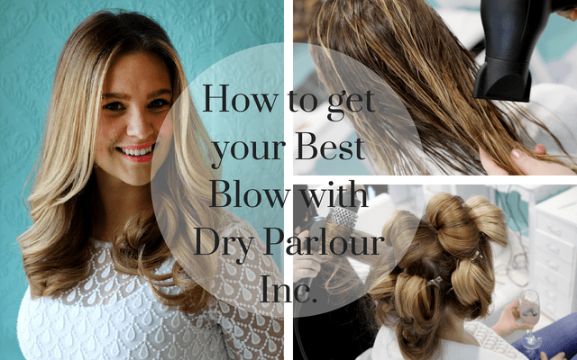 How To Get Your Best Blowout : PLUS a Dry Parlour Inc. Giveaway!