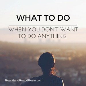 What to do when you don't want to do anything. How to get moving during your divorce.