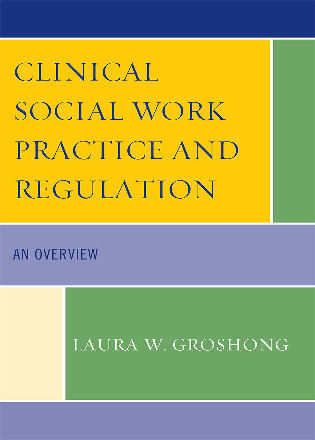Clinical Social Work Practice and Regulation An Overview