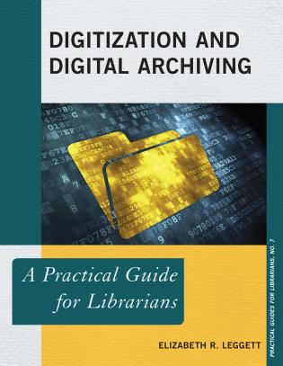 Digitization and Digital Archiving A Practical Guide for Librarians