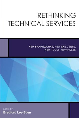 Rethinking Technical Services New Frameworks, New Skill Sets, New