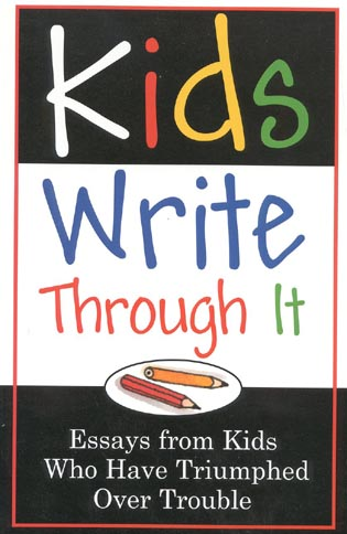 Kids Write Through It Essays from Kids Who\u0027ve Triumphed Over