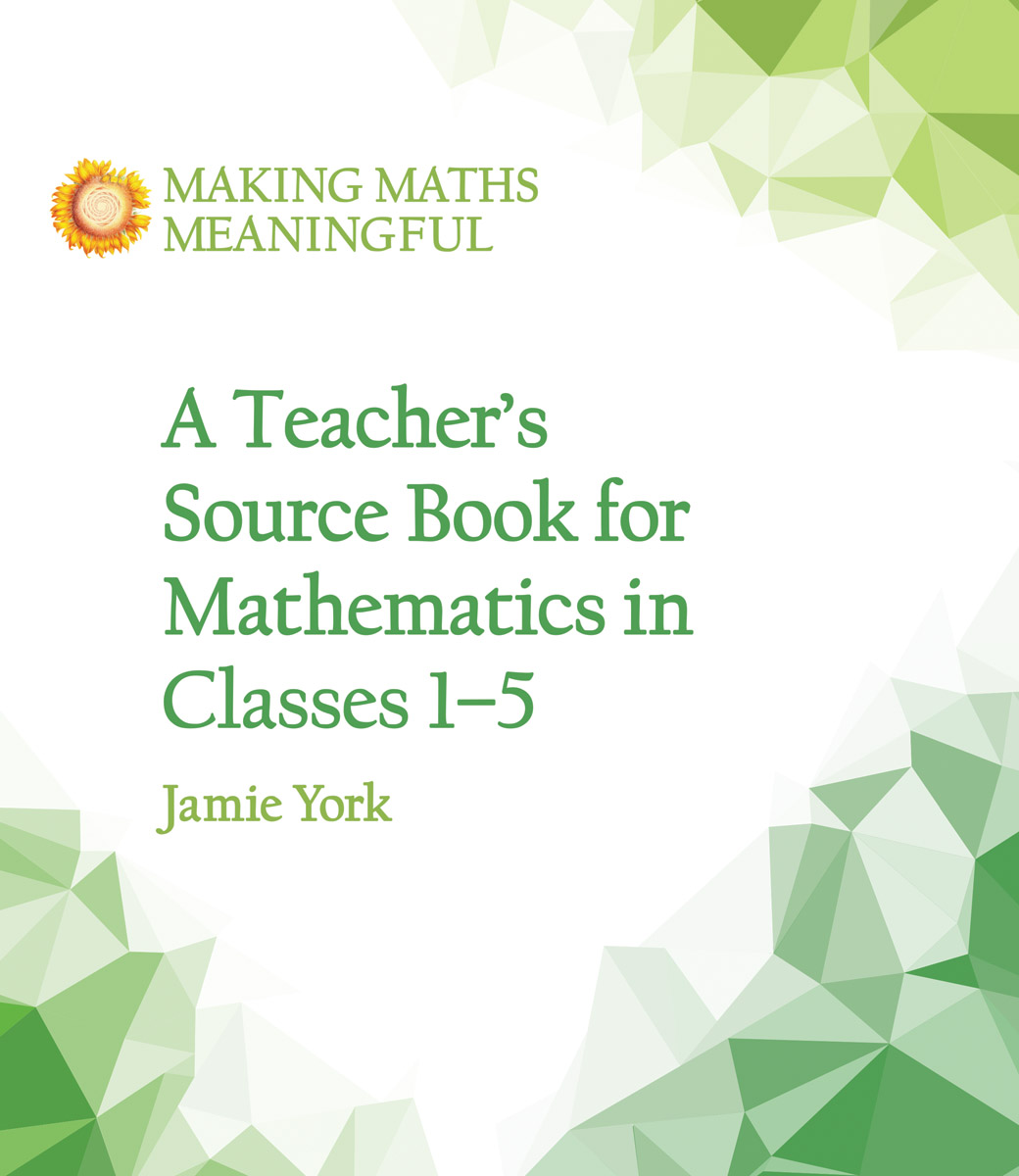 Teaching Maths Teacher S Source Book For Mathematics In Classes 1 To 5 Making Maths Meaningful