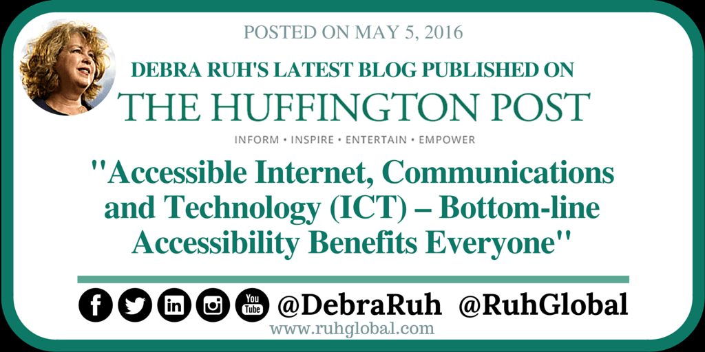 "Debra Ruh's latest blog published on Huffington Post Blog. Article Titled ""Accessible Internet, Communications and Technology (ICT) – Bottom-line Accessibility Benefits Everyone"""