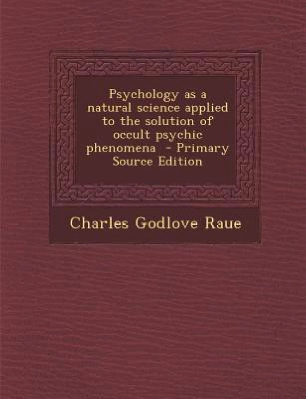 Raue Shop Psychology As A Natural Science Applied To The Solution Of Occult
