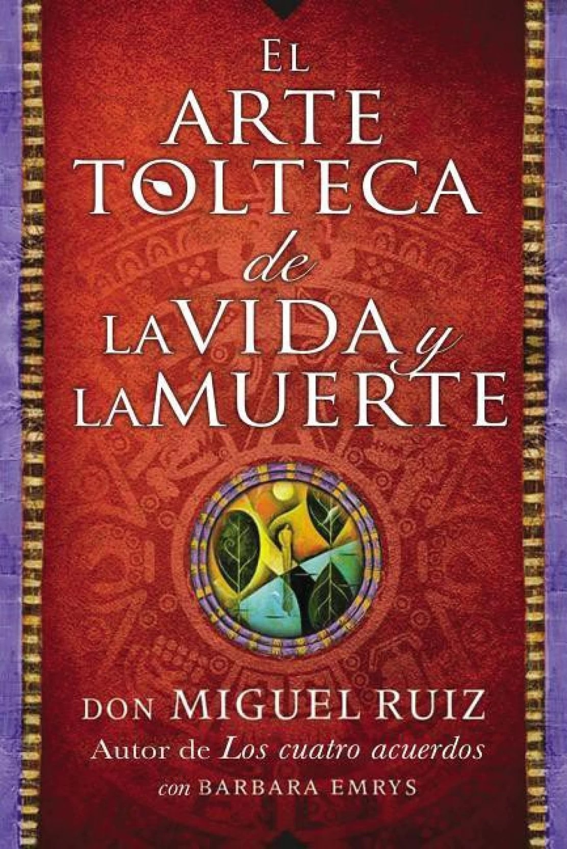 La Arte In Spanish El Arte Tolteca De La Vida Y La Muerte The Toltec Art Of Life And