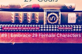 29 Goals - 9: Embrace 29 Female Characters