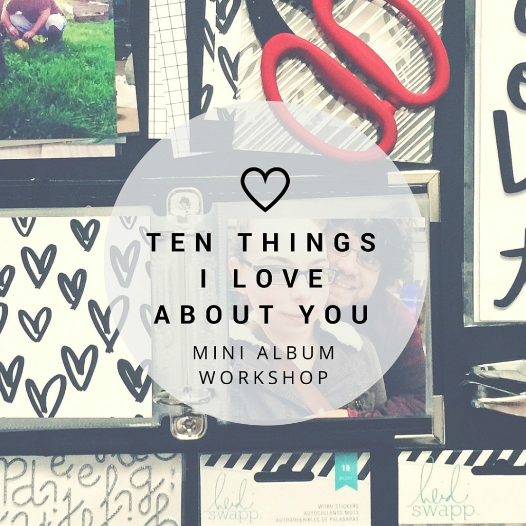 rukristin ten things I love about you mini album workshop