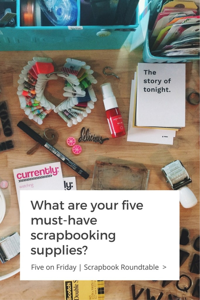 rukristin Five on Friday What are your five must-have scrapbooking supplies