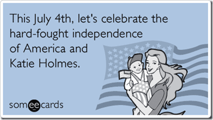 katie holmes tom cruise independence day ecards someecards thumb Happy Fourth of July!