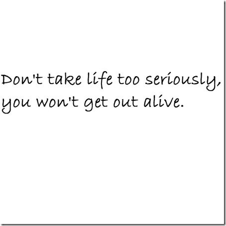 dont take life too seriously  thumb The New Lesson I Learned from TV