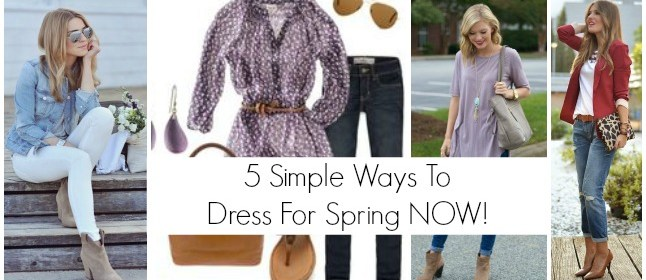 5 Simple Ways To Dress For Spring NOW!