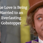 True Love is Being Married to an Everlasting Gobstopper