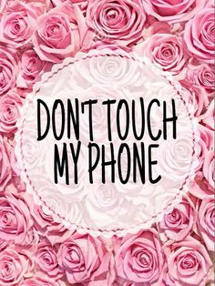 Cute Wallpapers That Say Dont Touch My Phone Top 25 Dont Touch My