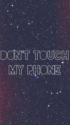 You don't know my password. Tap to see more Don't Touch My Phone wallpapers, backgrounds, fondos ...