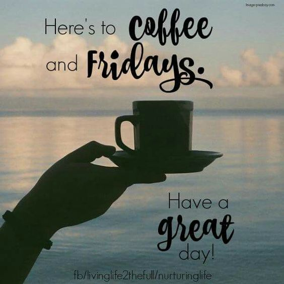 Heres To Coffee And Fridays: