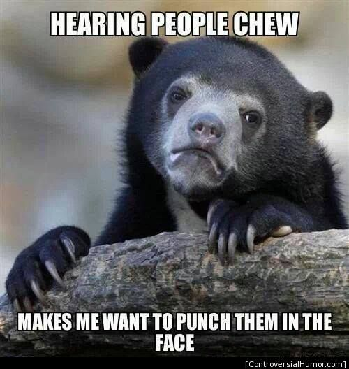 Hearing chewing or crunching sounds makes concentration tough for me 1