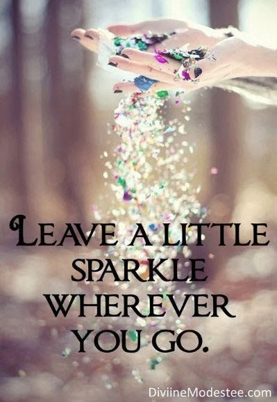 Positive Quotes For Life: Leave a little sparkle wherever you go: