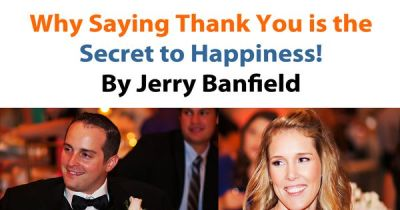 Why Saying Thank You is the Secret to Happiness by Jerry Banfield. This is the story of how I ...